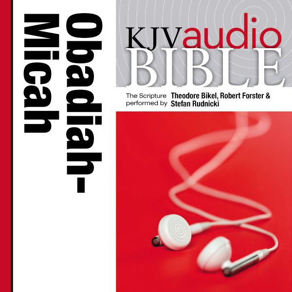 King James Version Audio Bible: The Books of Obadiah, Jonah, and Micah Zondervan, Robert Forster, Theodore Bikel and Stefan Rudnicki